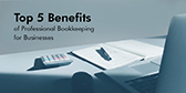 Top 5 Benefits of Professional Bookkeeping for Businesses