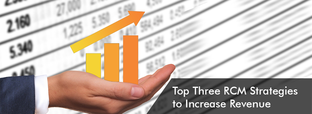 Top Three RCM Strategies to Increase Revenue