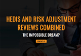 hedis-and-risk-adjustment-reviews-combined-the-impossible-dream